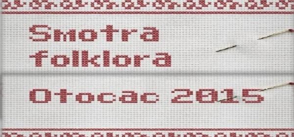 Poziv za sudjelovanje na Smotri folklora Otočac 2015